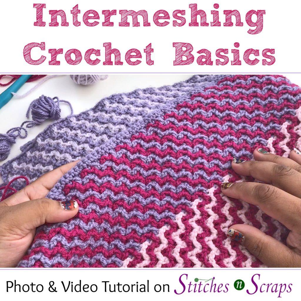 Intermeshing Crochet Basics - Photo and Video Tutorial on Stitches n Scraps